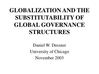 GLOBALIZATION AND THE SUBSTITUTABILITY OF GLOBAL GOVERNANCE STRUCTURES