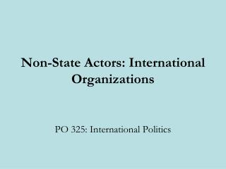 Non-State Actors: International Organizations