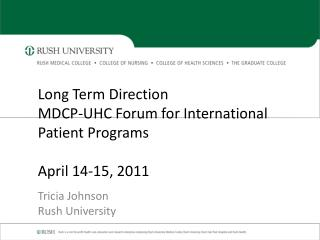 Long Term Direction MDCP-UHC Forum for International Patient Programs April 14-15, 2011