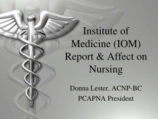 Institute of Medicine (IOM) Report & Affect on Nursing