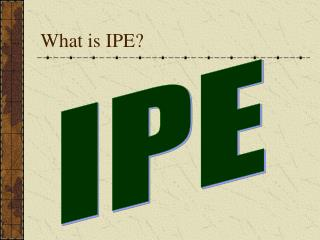 What is IPE?