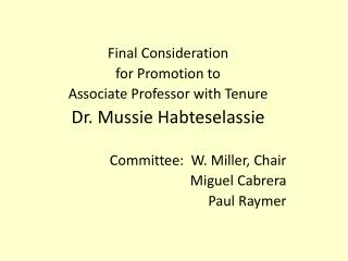 Final Consideration  for Promotion to Associate Professor with Tenure Dr.  Mussie Habteselassie