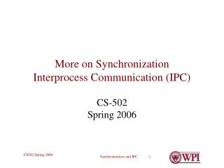 More on Synchronization Interprocess Communication (IPC)