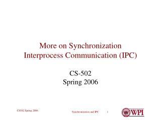 More on Synchronization Interprocess Communication (IPC)