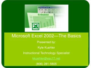 Microsoft Excel 2002—The Basics Presented by: Kyle Kuehler Instructional Technology Specialist