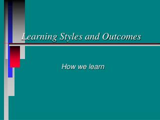 Learning Styles and Outcomes