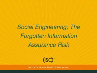 Social Engineering: The Forgotten Information Assurance Risk