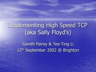 Implementing High Speed TCP aka Sally Floyd s