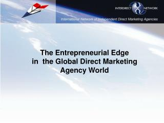 The Entrepreneurial Edge in  the Global Direct Marketing Agency World