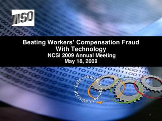 Beating Workers' Compensation Fraud With Technology  NCSI 2009 Annual Meeting May 18, 2009