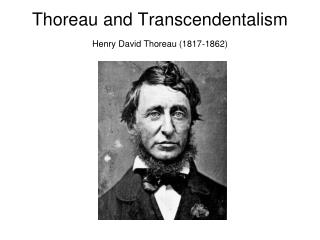 Thoreau and Transcendentalism Henry David Thoreau (1817-1862)