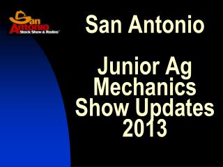 San Antonio  Junior Ag  Mechanics  Show Updates 2013