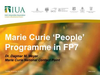 Marie Curie 'People' Programme in FP7 Dr. Dagmar M. Meyer  Marie Curie National Contact Point
