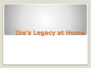 Ike's Legacy at Home