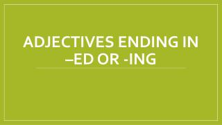 Adjectives ending in – ed  or - ing
