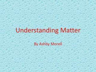 Understanding Matter