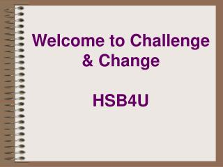 Welcome to Challenge & Change HSB4U