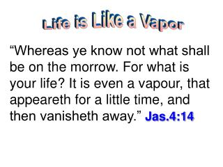 Life is Like a Vapor