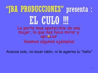 """""""JBA PRODUCCIONES""""  presenta : EL CULO !!!"""