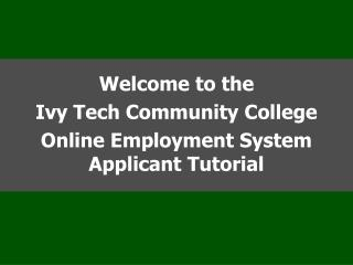 Welcome to the  Ivy Tech Community College Online Employment System Applicant Tutorial