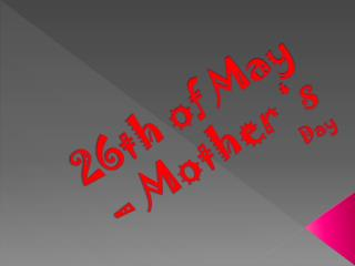 26th of May –  Mother  's  Day