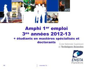 Amphi 1 er  emploi 3 es  années 2012-13 + étudiants en mastères spécialisés et doctorants