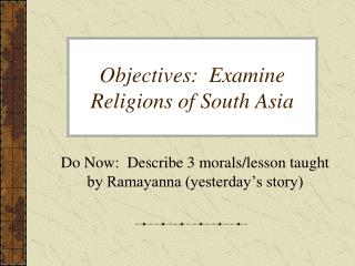 Objectives:  Examine Religions of South Asia