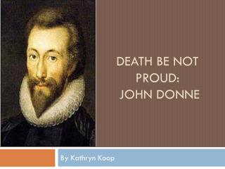 Death be not proud:   John Donne
