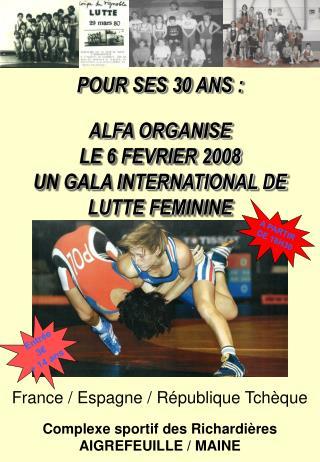 POUR SES 30 ANS :  ALFA ORGANISE LE 6 FEVRIER 2008 UN GALA INTERNATIONAL DE LUTTE FEMININE