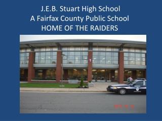 J.E.B. Stuart High School  A Fairfax County Public School HOME OF THE RAIDERS