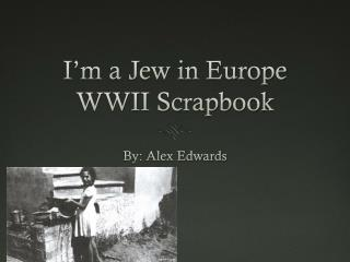 I�m a Jew in Europe WWII Scrapbook