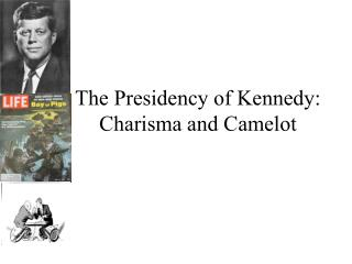 The Presidency of Kennedy: Charisma and Camelot