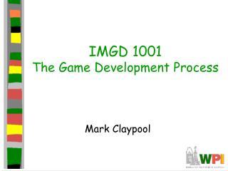 IMGD 1001 The Game Development Process