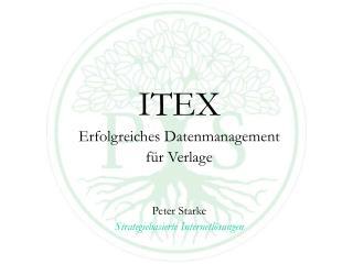 ITEX Erfolgreiches Datenmanagement  f r Verlage    Peter Starke Strategiebasierte Internetl sungen