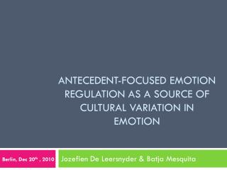 ANTECEdent -focused emotion regulation as a source of cultural variation in emotion