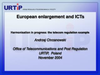 Harmonisation in progress: the telecom regulation example Andrzej Chrzanowski