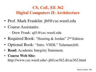 CS, CoE, EE 362 Digital Computers II: Architecture