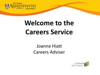 Welcome to the Careers Service Joanne  Hiatt Careers Adviser