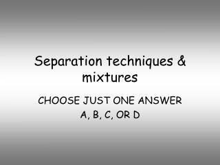 Separation techniques & mixtures