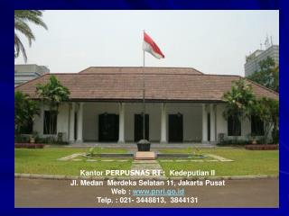Kantor  PERPUSNAS RI : Kedeputian II Jl. Medan  Merdeka Selatan 11, Jakarta Pusat