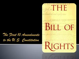 The First 10 Amendments to the U.S. Constitution