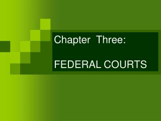 Chapter  Three: FEDERAL COURTS