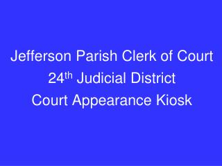Jefferson Parish Clerk of Court 24 th  Judicial District Court Appearance Kiosk