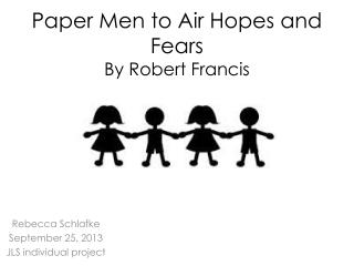 Paper Men to Air Hopes and Fears By Robert Francis