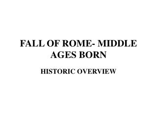 FALL OF ROME- MIDDLE AGES BORN