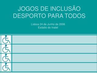 JOGOS DE INCLUSÃO DESPORTO PARA TODOS