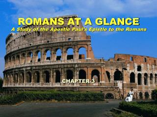 ROMANS AT A GLANCE A Study of the Apostle Paul's Epistle to the Romans CHAPTER 3