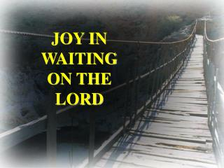 JOY IN WAITING ON THE LORD