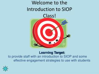 Welcome to the  Introduction to SIOP  Class!
