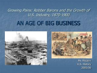Growing Pains: Robber Barons and the Growth of U.S. Industry, 1870-1900 AN AGE OF BIG BUSINESS